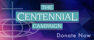 The Centennial Campaign - Donate Now